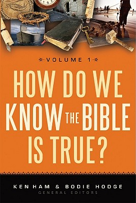 How Do We Know the Bible Is True?, Volume 1 - Ham, Ken (Editor), and Hodge, Bodie (Editor)