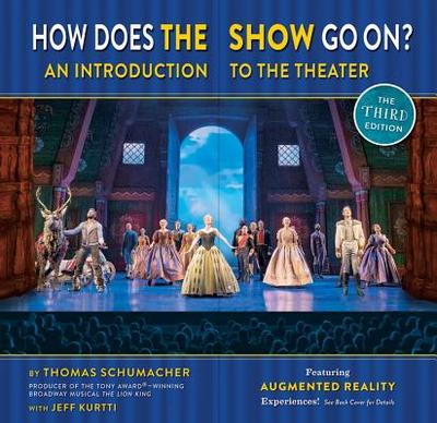 How Does the Show Go on the: An Introduction to the Theater - Schumacher, Thomas, and Kurtti, Jeff