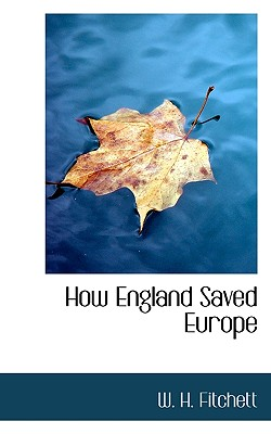 How England Saved Europe - Fitchett, W H