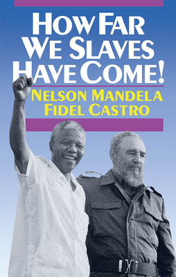 How Far We Slaves Have Come!: South Africa and Cuba in Today's World - Mandela, Nelson, and Castro, Fidel, and Waters, Mary-Alice (Designer)