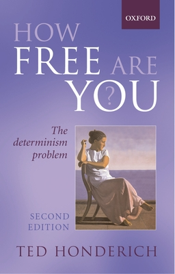 How Free Are You?: The Determinism Problem - Honderich, Ted