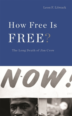 How Free Is Free?: The Long Death of Jim Crow - Litwack, Leon F