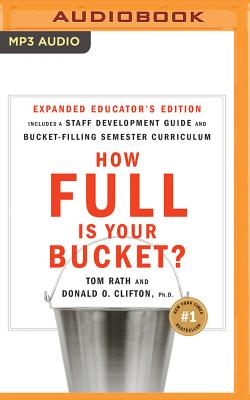 How Full Is Your Bucket? Educator's Edition: Positive Strategies for Work and Life - Rath, Tom, and Clifton, Donald O, PH.D., PH D