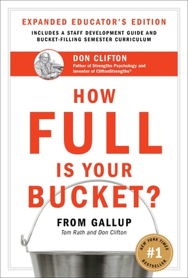 How Full Is Your Bucket?: Positive Strategies for Work and Life - Rath, Tom, and Clifton, Donald O, PH.D., PH D