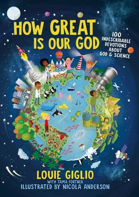 How Great Is Our God: 100 Indescribable Devotions about God and Science - Giglio, Louie