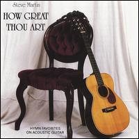 How Great Thou Art - Steve Martin