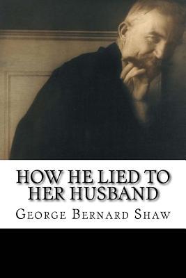 How He Lied to Her Husband - Shaw, George Bernard