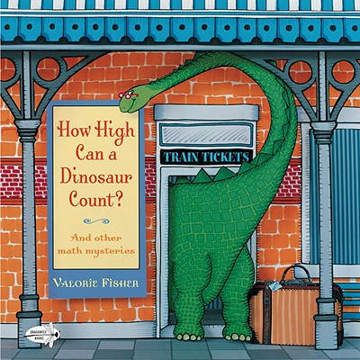How High Can a Dinosaur Count?: ...and Other Math Mysteries -
