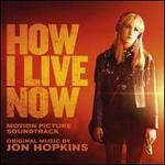How I Live Now [Motion Picture Soundtrack]