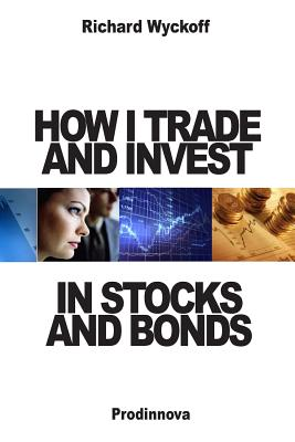 How I Trade and Invest in Stocks and Bonds - Wyckoff, Richard D, and Williams, Brian (Designer)