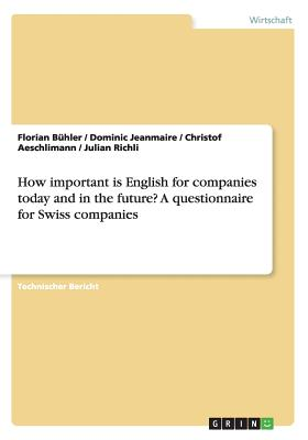 How Important Is English for Companies Today and in the Future? a Questionnaire for Swiss Companies - Buhler, Florian
