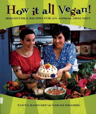 How It All Vegan!: Irresistible Recipes for an Animal-Free Diet - Barnard, Tanya, and Kramer, Sarah