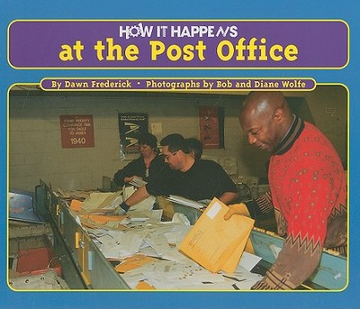 How It Happens at the Post Office - Frederick, Dawn, and Wolfe, Bob (Photographer), and Wolfe, Diane (Photographer)