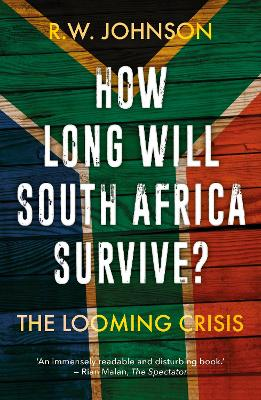 How Long Will South Africa Survive?: The Looming Crisis - Johnson, R. W.