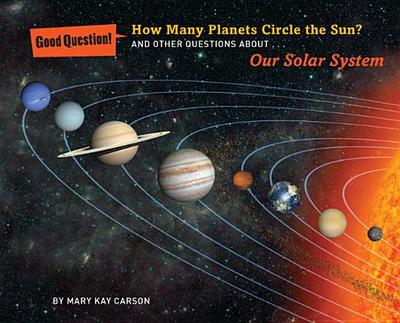 How Many Planets Circle the Sun?: And Other Questions about Our Solar System - Carson, Mary Kay