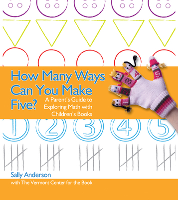 How Many Ways Can You Make Five?: A Parent's Guide to Exploring Math with Children's Books - Anderson, Sally