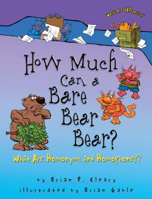 How Much Can a Bare Bear Bear?: What Are Homonyms and Homophones? - Cleary, Brian P