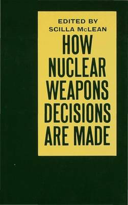 How Nuclear Weapons Decisions are Made - McLean, Scilla (Editor), and Beyer, John L., and et al.