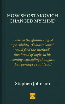 How Shostakovich Changed My Mind - Johnson, Stephen
