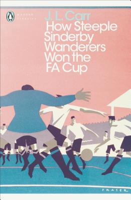 How Steeple Sinderby Wanderers Won the F.A. Cup - Carr, J. L.