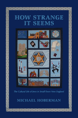 How Strange It Seems: The Cultural Life of Jews in Small-Town New England - Hoberman, Michael