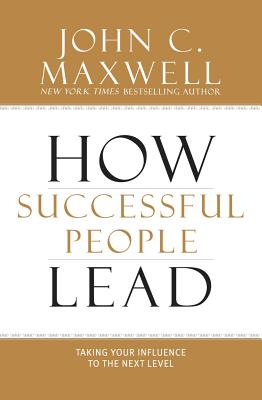 How Successful People Lead: Taking Your Influence to the Next Level - Maxwell, John C