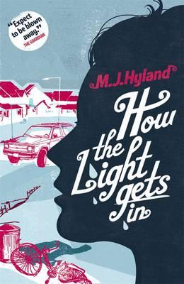 How the Light Gets In - Hyland, M. J.