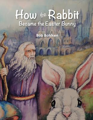 How the Rabbit Became the Easter Bunny - Bohlken, Bob, and Carter, Teresa (Designer)