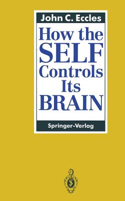 How the Self Controls Its Brain - Eccles, John C, Professor