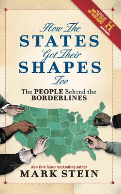 How the States Got Their Shapes Too: The People Behind the Borderlines - Stein, Mark