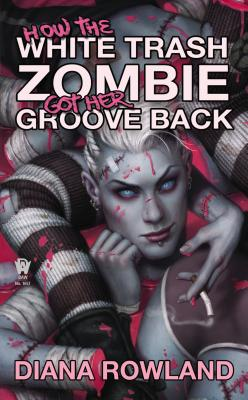 How the White Trash Zombie Got Her Groove Back - Rowland, Diana
