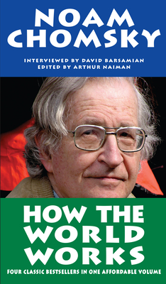 How the World Works - Chomsky, Noam, and Barsamian, David, and Naiman, Arthur (Editor)