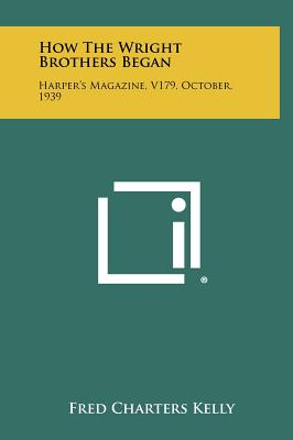 How the Wright Brothers Began: Harper's Magazine, V179, October, 1939 - Kelly, Fred Charters