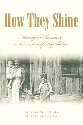 How They Shine: Melungeon Characters in the Fiction of Appalachia - Brake, Katherine Vande