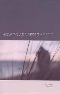 How to Address the Fog: XXV Finnish Poems 1978-2002 - Agren, Gosta, and Aronpuro, Kari, and Carpelan, Bo
