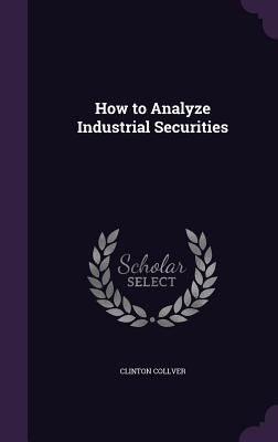 How to Analyze Industrial Securities - Collver, Clinton