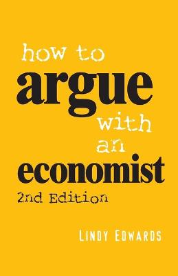 How to Argue with an Economist: Reopening Political Debate in Australia - Edwards, Lindy