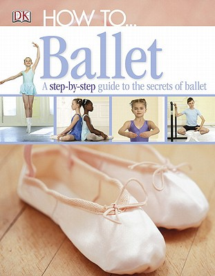 How To...Ballet - DK Publishing