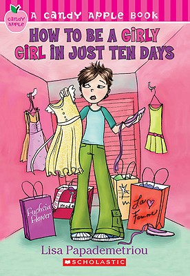 How to Be a Girly Girl in Just Ten Days - Papademetriou, Lisa