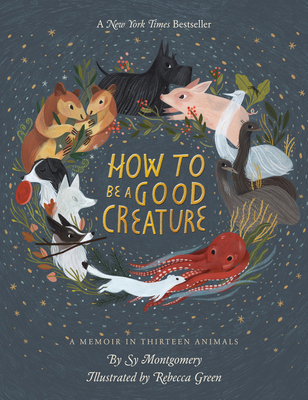 How to Be a Good Creature: A Memoir in Thirteen Animals - Montgomery, Sy