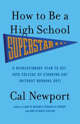 How to Be a High School Superstar: A Revolutionary Plan to Get Into College by Standing Out (Without Burning Out) - Newport, Cal