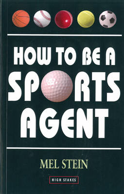 How to Be a Sports Agent - Stein, Mel