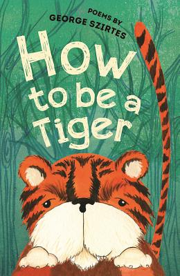 How to be a Tiger: Poems - Szirtes, George