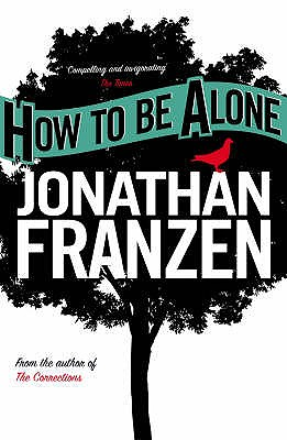 How to be Alone - Franzen, Jonathan