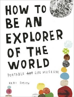 How to be an Explorer of the World - Smith, Keri