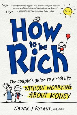 How to Be Rich: The Couple's Guide to a Rich Life Without Worrying about Money - Rylant, Chuck J