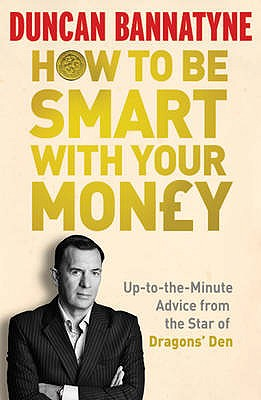 How To Be Smart With Your Money - Bannatyne, Duncan