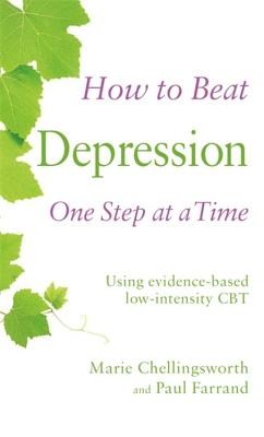 How to Beat Depression One Step at a Time: Using evidence-based low-intensity CBT - Farrand, Paul, and Chellingsworth, Marie