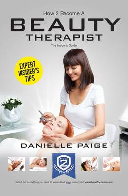 How to Become a Beauty Therapist: The Complete Insider's Guide to Becoming a Beauty Therapist (How2become) - Paige, Danielle