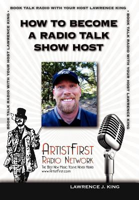 How to Become a Radio Talk Show Host - King, Lawrence J
